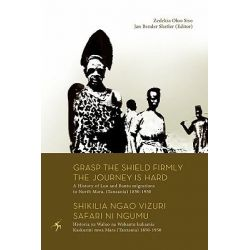 Grasp the Shield Firmly the Journey is Hard, A History of Luo and Bantu Migrations to North Mara, (Tanzania) 1850-1950 by Zedekia Oloo Siso, 9789987080991.