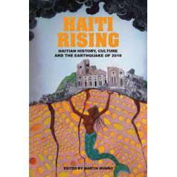 Haiti Rising, Haitian History, Culture and the Earthquake of 2010 by Martin Munro, 9781846314988.