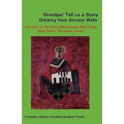 Grandpa! Tell Us a Story Drinking from Ancient Wells the Story of the Game Black People Play/Trilogy Book Three, The Game's Heart by Orchester Benjamin, 9780977342167.