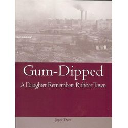 Gum-Dipped, A Daughter Remembers Rubber Town by Joyce Dyer, 9781931968171.