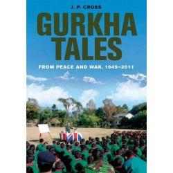 Gurkha Tales, From Peace and War, 1945 - 2011 by John Cross, 9781848326903.
