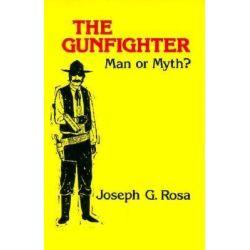 Gunfighter, Man or Myth? by Joseph G. Rosa, 9780806115610.