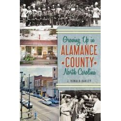 Growing Up in Alamance County, North Carolina by J Ronald Oakley, 9781626193260.