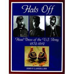Hats Off, Head Dress of the U.S. Army 1872-1912 by John P. Langellier, 9780764309564.