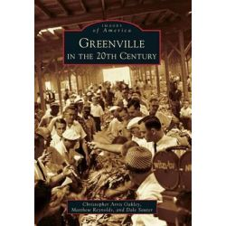 Greenville in the 20th Century by Christopher Arris Oakley, 9780738599113.
