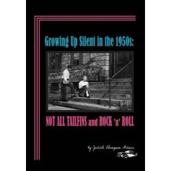 Growing Up Silent in the 1950s, Not All Tailfins and Rock 'n' Roll by Judith Thompson Witmer, 9780983776826.