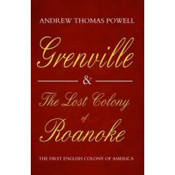 Grenville and the Lost Colony of Roanoke, The First English Colony of America by Andrew Thomas Powell, 9781848765962.