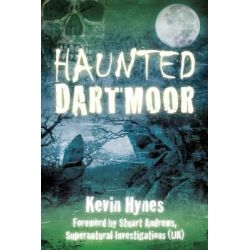 Haunted Dartmoor by Kevin Hynes, 9780752463384.