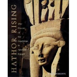 Hathor Rising, The Power of the Goddess in Ancient Egypt by Alison Roberts, 9780892816217.