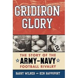 Gridiron Glory : The Story of the Army-Navy Football Rivalry, The Story of the Army-Navy Football Rivalry by Barry Wilner, 9781589792777.
