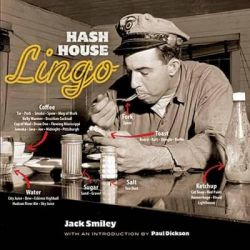Hash House Lingo, The Slang of Soda Jerks, Short-Order Cooks, Bartenders, Waitresses, Carhops and Other Denizens of Yesterday's Roadside by Jack Smiley, 9780486481128.