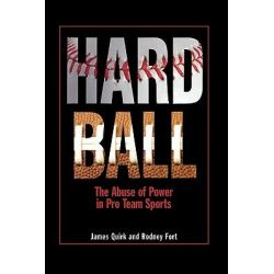 Hard Ball, The Abuse of Power in Pro Team Sports by James Quirk, 9780691146577.