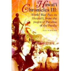 "Hawai'i Chronicles III, World War Two in Hawaii from the Pages of ""Paradise of the Pacific"" by Bob Dye, 9780824822897."