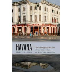 Havana Beyond the Ruins, Cultural Mappings After 1989 by Anke Birkenmaier, 9780822350521.