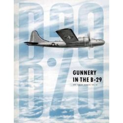 Gunnery in the B-29, Air Forces Manual No. 27 by Ray Merriam, 9781479148646.