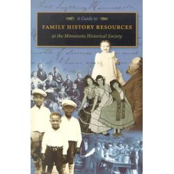 Guide to Family History Resources at the Minnesota Historical Society by Minnesota Historical Society Reference Staff, 9780873514699.