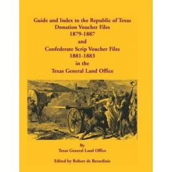 Guide and Index to the Republic of Texas Donation Voucher Files, 1879-1887, and Confederate Script Voucher Files, 1881-1883, in the Texas General Land by Texas General Land Office, 9780788447648.