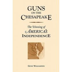 Guns on the Chesapeake, The Winning of America's Independence by Gene Williamson, 9780788409622.