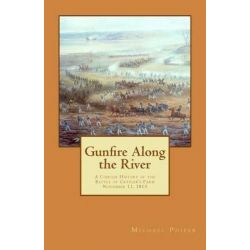 Gunfire Along the River, A Concise History of the Battle of Crysler's Farm November 11, 1813 by Michael Phifer, 9781482052091.