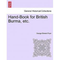 Hand-Book for British Burma, Etc. by George Edward Fryer, 9781241160906.