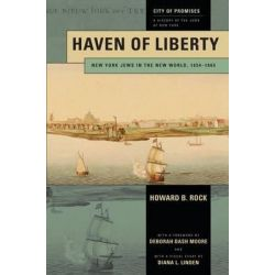 Haven of Liberty, New York Jews in the New World, 1654-1865 by Howard B. Rock, 9780814776322.