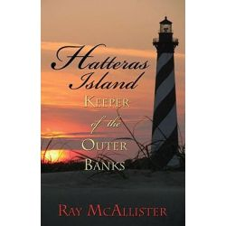 Hatteras Island, Keeper of the Outer Banks by Ray McAllister, 9780895873644.