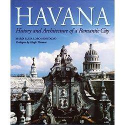 Havana, History and Architecture of a Romantic City by Maria Luisa Lobo Montalvo, 9781580932387.