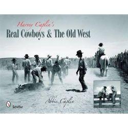 Harvey Caplin's Real Cowboys, And the Old West by Abbie Caplin, 9780764334344.