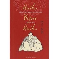 Haiku Before Haiku - from the Renga Masters to Basho, From the Renga Masters to Basho by Steven D. Carter, 9780231156479.