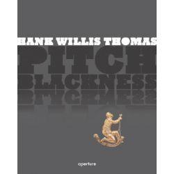 Hank Willis Thomas, Pitch Blackness by Hank Willis Thomas, 9781597110723.
