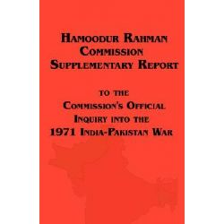 Hamoodur Rahman Commission of Inquiry Into the 1971 India-Pakistan War, Supplementary Report by Pakistan, 9781604500202.
