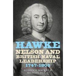 Hawke, Nelson and British Naval Leadership, 1747-1805 by Ruddock MacKay, 9781843834991.