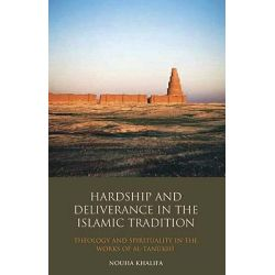 Hardship and Deliverance in the Islamic Tradition, Theology and Spirituality in the Works of Al-Tanukhi by Nouha Khalifa, 9781848851177.