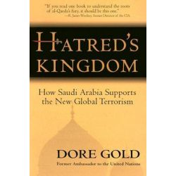 Hatred's Kingdom : How Saudi Arabia Supports New Global Terrorism, How Saudi Arabia Supports New Global Terrorism by Dore Gold, 9780895261359.