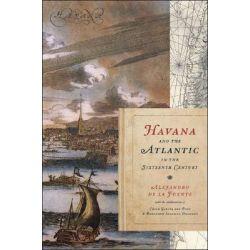 Havana and the Atlantic in the Sixteenth Century by Alejandro de la Fuente, 9780807831922.