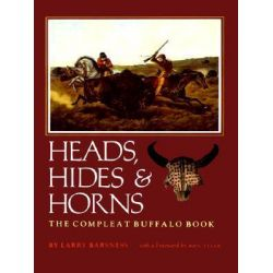 Heads- Hides- & Horns, The Compleat Buffalo Book by Barsness-L, 9780875650173.