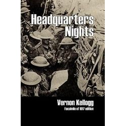 Headquarters Nights, A Record of Conversations and Experiences at the Headquarters of the German Army in France and Belgium by Vernon Kellogg, 9781906267322.