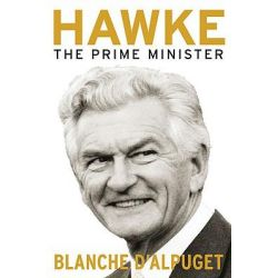 Hawke : The Prime Minister, The Prime Minister by Blanche D'Alpuget, 9780522856705.
