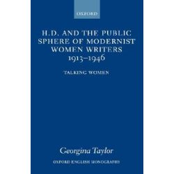 H.D. and the Public Sphere of Modernist Women Writers 1913-1946, Talking Women by Georgina Taylor, 9780198187134.
