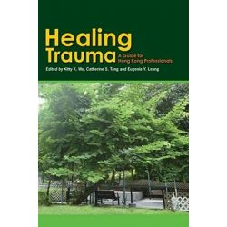 Healing Trauma, A Professional Guide by Kitty K. Wu, 9789888028979.