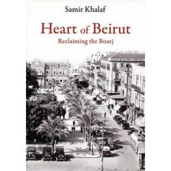 Heart of Beirut, Reclaiming the Bourj by Samir Khalaf, 9780863565427.