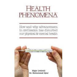 Health Phenomena, How and Why Advancement in Civilisation Has Disturbed Our Physical and Mental Health by Muhammed Iqbal, 9781846245213.