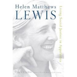 Helen Matthews Lewis, Living Social Justice in Appalachia by Helen M. Lewis, 9780813134376.