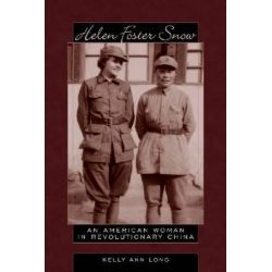 Helen Foster Snow, An American Woman in Revolutionary China by Kelly Ann Long, 9780870818479.