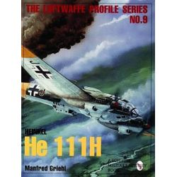 Heinkel HE 111 H, Luftwaffe Profile Series 9 by Manfred Griehl, 9780764301650.