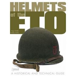Helmets of the ETO, A Historical and Technical Guide by Regis Giard, 9782352500629.
