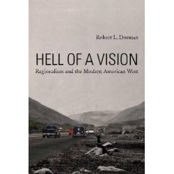 Hell of a Vision, Regionalism and the Modern American West by Robert L. Dorman, 9780816528509.