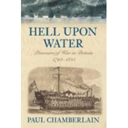 Hell Upon Water, Prisoners of War in Britain 1793-1815 by Paul Chamberlain, 9781862274662.