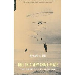 Hell in a Very Small Place, The Siege of Dien Bien Phu by Bernard B. Fall, 9780306811579.