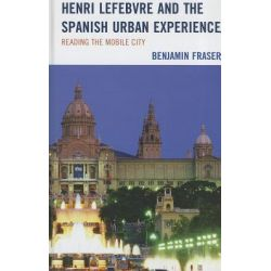 Henri Lefebvre and the Spanish Urban Experience, Reading from the Mobile City by Benjamin Fraser, 9781611483680.